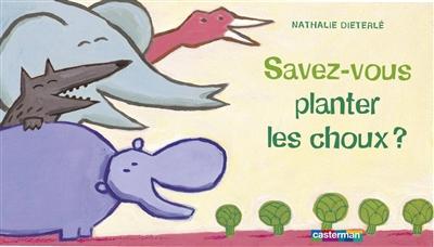 Savez-vous planter les choux ? / Nathalie Dieterlé | Dieterlé, Nathalie (1966-....). Auteur