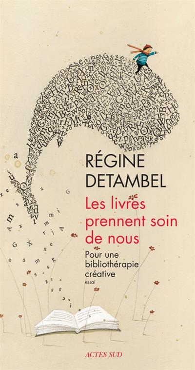 Les livres prennent soin de nous : pour une bibliothérapie créative | Detambel, Régine (1963-....). Auteur