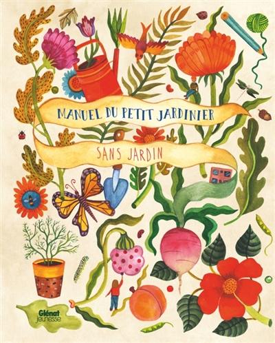 Manuel du petit jardinier sans jardin | Bradley, Kirsten. Auteur