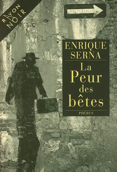 La peur des bêtes / Enrique Serna | Serna, Enrique (1959-....). Auteur