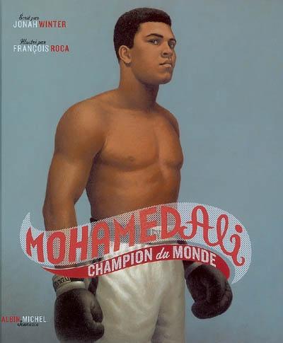 Mohamed Ali : champion du monde | Winter, Jonah (1962-....). Auteur