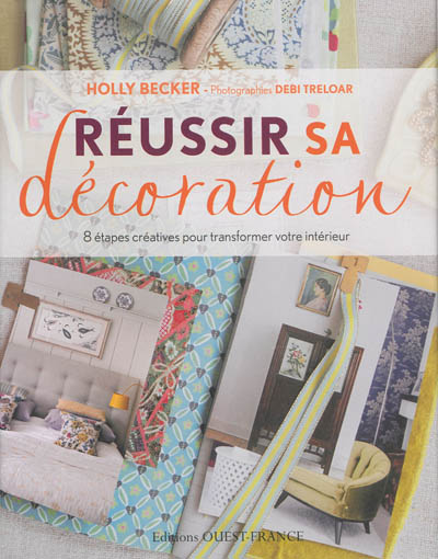 Réussir sa décoration : 8 étapes créatives pour transformer votre intérieur / Holly Becker | Holly Becker