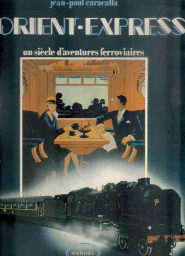 L'Orient-express : un siècle d'aventures ferroviaires | Jean-Paul Caracalla (1921-....). Auteur