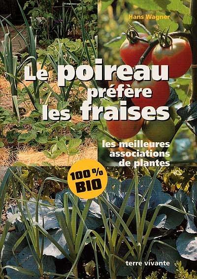 Le poireau préfère les fraises : les meilleures associations de plantes | Wagner, Hans (19..-....) - journaliste. Auteur