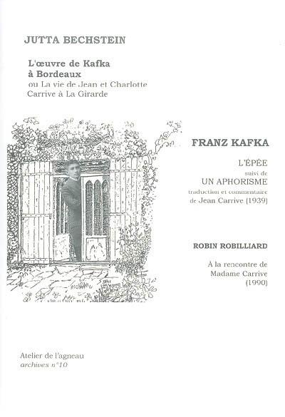 L'Oeuvre de Kafka à Bordeaux ou La vie de Jean et Charlotte Carrive à la Girarde. L'épée.