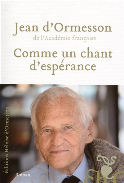 Comme un chant d'espérance | Ormesson, Jean d'. Auteur