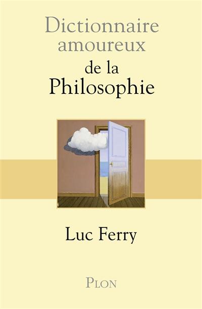Dictionnaire amoureux de la philosophie / Luc Ferry   Luc Ferry