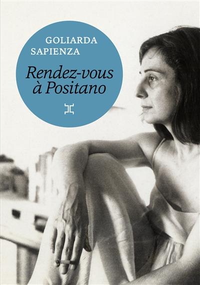 Rendez-vous à Positano / Goliarda Sapienza | Sapienza, Goliarda (1924-1996). Auteur