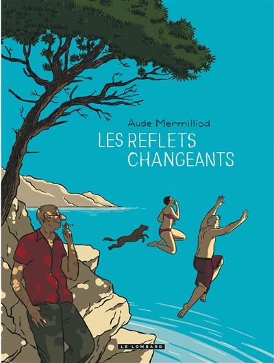 reflets changeants (Les)   Mermilliod, Aude. Auteur