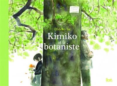 Kimiko et le botaniste / Hideko Ise | Ise, Hideko (1949-....). Auteur