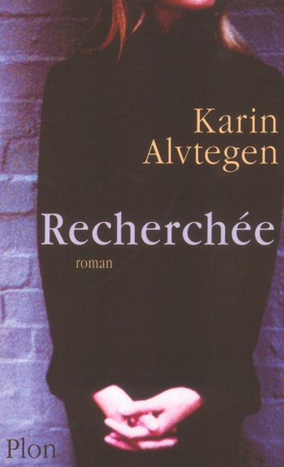 Recherchée : roman / Karin Alvtegen | Alvtegen, Karin (1965-....). Auteur