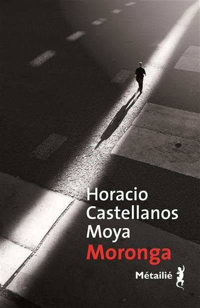 Moronga / Horacio Castellanos Moya | Castellanos Moya, Horacio (1957-....). Auteur