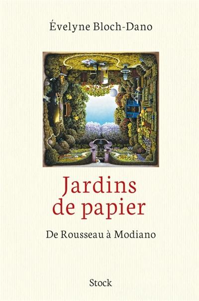 Jardins de papier : de Rousseau à Modiano / Evelyne Bloch-Dano | Bloch-Dano, Évelyne. Auteur