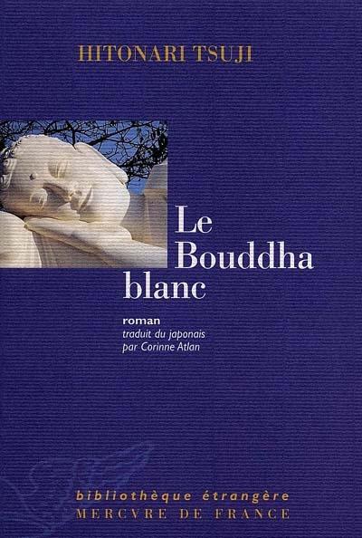 Bouddha blanc (Le) : roman | Tsuji, Hitonari. Auteur