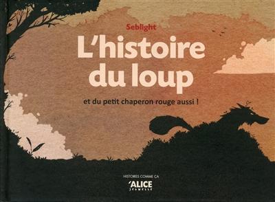 histoire du loup (L') : et du Petit Chaperon rouge aussi !   Léger, Sébastien (19..-....). Auteur