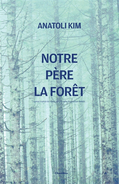 Notre père la forêt : roman parabole / Anatoli Kim | Kim, Anatoli. Auteur