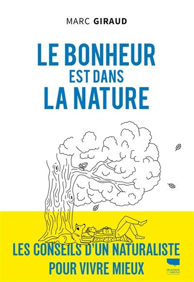 Le bonheur est dans la nature : les conseils d'un naturaliste pour vivre mieux