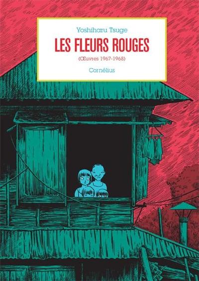 fleurs rouges (oeuvres 1967-1968) (Les) | Tsuge, Yoshiharu (1937-....). Auteur