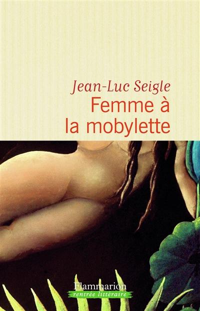Femme à la mobylette. suivi de : A la recherche du sixième continent : de Lamartine à Ellis Island : relation de voyage / Jean-Luc Seigle | Seigle, Jean-Luc. Auteur