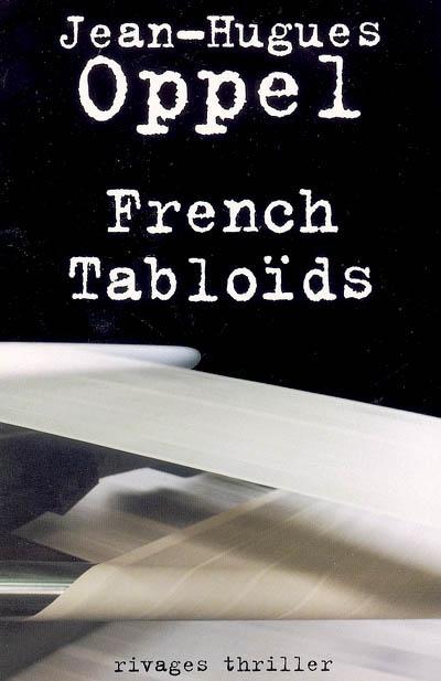 French tabloïds / Jean-Hugues Oppel | Oppel, Jean-Hugues (1957-....). Auteur
