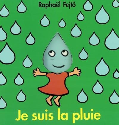 Je suis la pluie | Fejtö, Raphaël (1974-....). Auteur