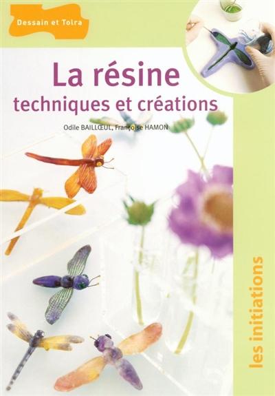 La résine : techniques et créations / Odile Bailloeul, Françoise Hamon   Bailloeul, Odile (19..-....). Auteur