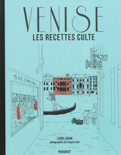 Venise : les recettes culte / Laura Zavan | Zavan, Laura. Auteur
