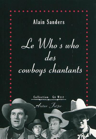 Le Who's who des cowboys chantants | Alain Sanders (1947-....). Auteur