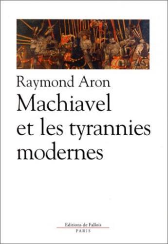 Machiavel et les tyrannies modernes | Aron, Raymond (1905-1983). Auteur