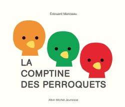 La comptine des perroquets   Édouard Manceau (1969-....). Auteur