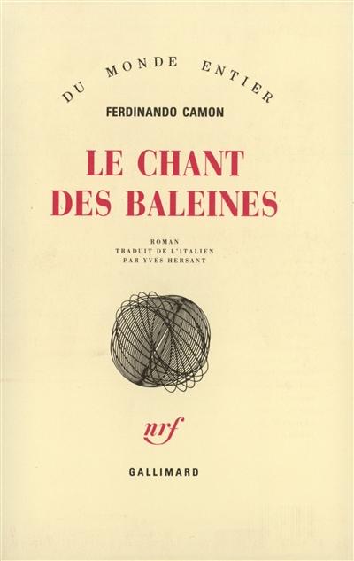 Le Chant des baleines : roman / Ferdinando Camon   Camon, Ferdinando (1935-....). Auteur