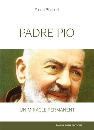 Padre Pio : un miracle permanent