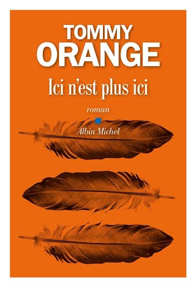 Ici n'est plus ici : roman   Orange, Tommy (1982-....). Auteur