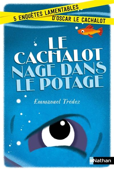 Le cachalot nage dans le potage : 5 enquêtes lamentables d'Oscar le Cachalot