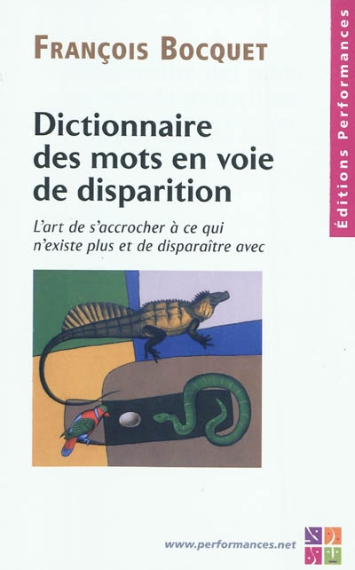 Dictionnaire des mots en voie de disparition : l'art de s'accrocher à ce qui n'existe plus et de disparaître avec