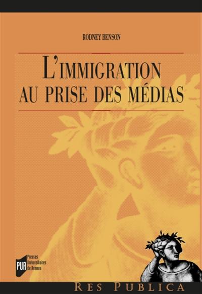 L' immigration au prisme des médias / Rodney Benson | Benson, Rodney. Auteur