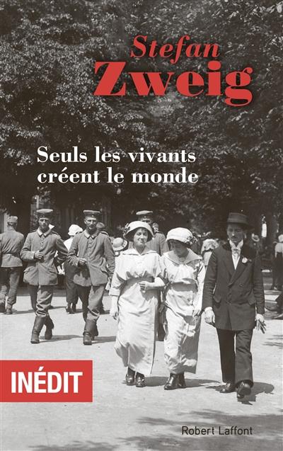 Seuls les vivants créent le monde   Zweig, Stefan (1881-1942). Auteur