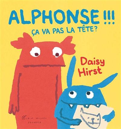 Alphonse !!! Ca va pas la tête ? | Hirst, Daisy. Auteur