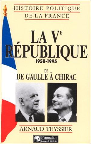 La Ve République : 1958-1995, de De Gaulle à Chirac / Arnaud Teyssier | Teyssier, Arnaud (1958-....). Auteur