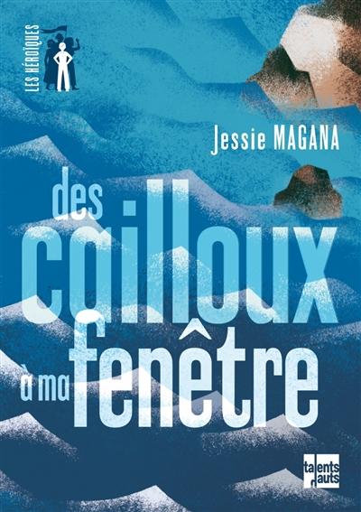 Des  cailloux à ma fenêtre | Magana, Jessie (1974-....). Auteur