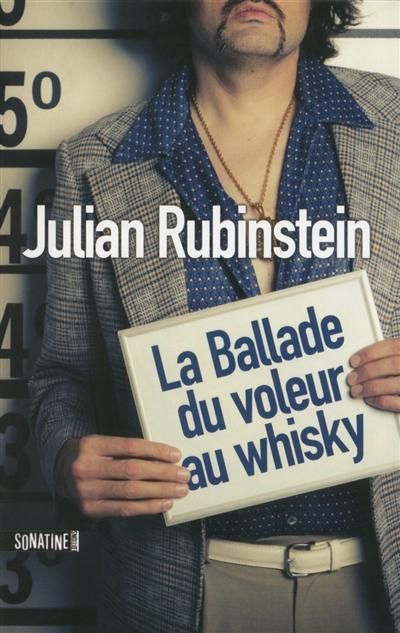 La ballade du voleur au whisky / Julian Rubinstein | Rubinstein, Julian. Auteur
