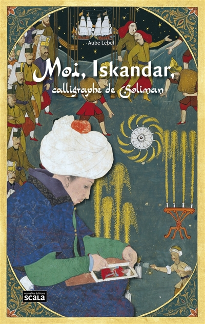 Moi, Iskandar, calligraphe de Soliman | Lebel, Aube. Auteur