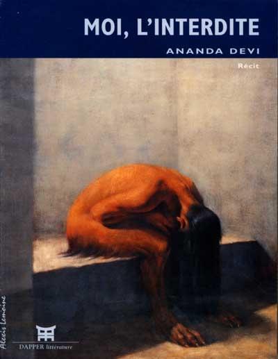Moi, l'interdite : récit / Ananda Devi | Nirsimloo, Ananda Devi (1957-....). Auteur