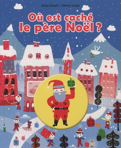 Où est caché le Père Noël ?   Goupil, Jacky (1955-....). Auteur