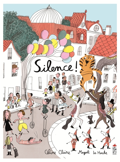 Silence ! / Céline Claire, [illustrations] Magali Le Huche | Claire, Céline (1973-....). Illustrateur