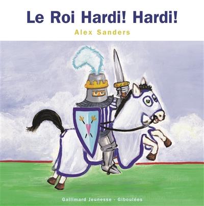 Le roi Hardi ! Hardi ! / Alex Sanders | Sanders, Alex (1964-....). Auteur