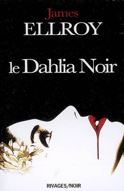 Le dahlia noir | Ellroy, James (1948-....). Auteur