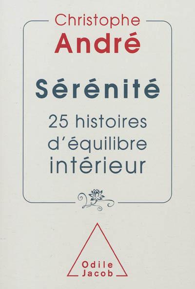 Sérénité : 25 histoires d'équilibre intérieur   André, Christophe (1956-....). Auteur
