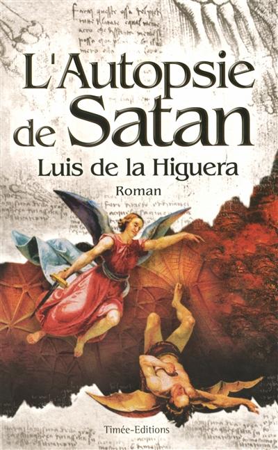 L' autopsie de Satan / Luis de la Higuera   Higuera, Luis de la. Auteur