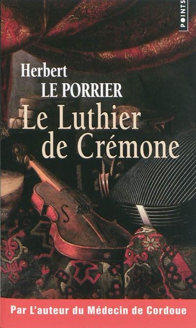 Le luthier de Crémone : roman | Le Porrier, Herbert (1913-1977). Auteur
